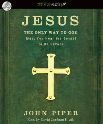 Jesus: The Only Way to God: Must You Hear the Gospel to Be Saved? 9781596448841