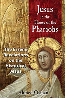 Jesus in the House of the Pharaohs: The Essene Revelations on the Historical Jesus 9781591430278