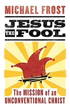 Jesus the Fool: The Mission of the Unconventional Christ 9781598563580