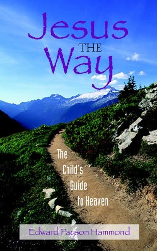 Jesus the Way: The Child's Guide to Heaven 9781599250359