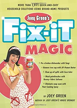 Joey Green's Fix-It Magic: More Than 1,971 Quick-And-Easy Household Solutions Using Brand-Name Products 9781594867859