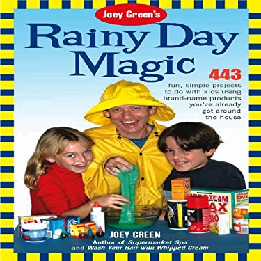 Joey Green's Rainy Day Magic: 433 Fun, Simple Projects to Do with Kids Using Brand-Name Products You've Already Got Around the House 9781592332045