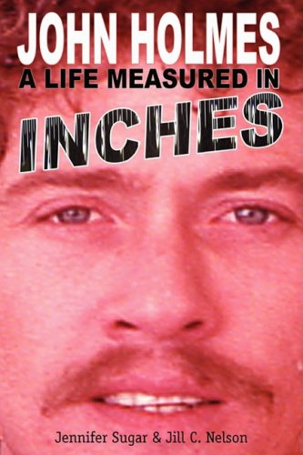 John Holmes, a Life Measured in Inches 9781593933029