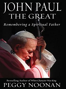 John Paul the Great: Remembering a Spiritual Father 9781597221290