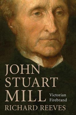 John Stuart Mill: Victorian Firebrand 9781590202371
