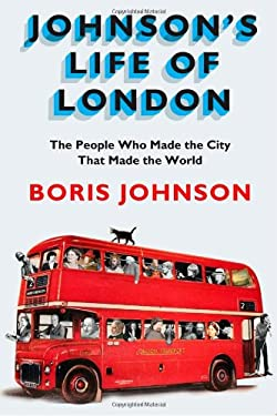 Johnson's Life of London: The People Who Made the City That Made the World 9781594487477
