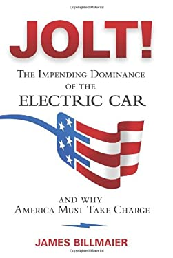 Jolt!: The Impending Dominance of the Electric Car and Why America Must Take Charge 9781599322209