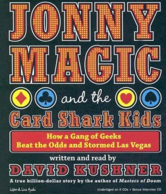 Jonny Magic and the Card Shark Kids: How a Gang of Geeks Beat the Odds and Stormed Las Vegas 9781593160692