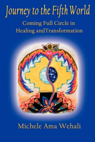 Journey to the Fifth World: Coming Full Circle in Healing and Transformation 9781595266569