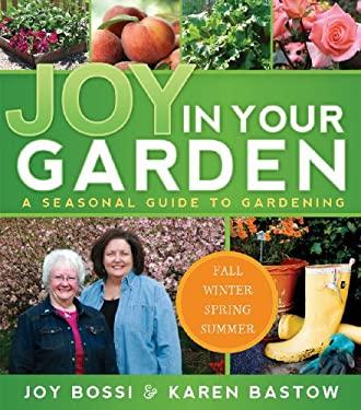 Joy in Your Garden: A Seasonal Guide to Gardening 9781599552903