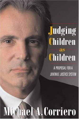 Judging Children as Children: A Proposal for a Juvenile Justice System 9781592131686