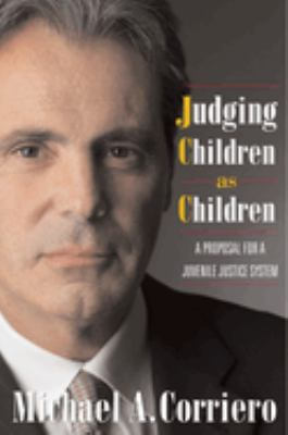 Judging Children as Children: A Proposal for a Juvenile Justice System 9781592131693