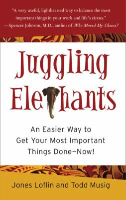 Juggling Elephants: An Easier Way to Get Your Big, Most Important Things Done--Now! 9781591841715