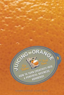 Juicing the Orange: How to Turn Creativity Into a Powerful Business Advantage 9781591399278