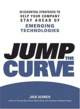Jump the Curve: 50 Essential Strategies to Help Your Company Stay Ahead of Emerging Technologies 9781598694208