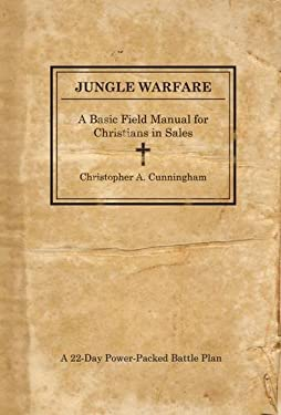 Jungle Warfare: A Basic Field Manual for Christians in Sales 9781595551474