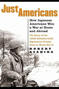 Just Americans: How Japanese Americans Won a War at Home and Abroad 9781592401987