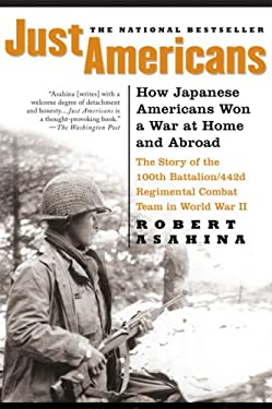 Just Americans: How Japanese Americans Won a War at Home and Abroad 9781592403004