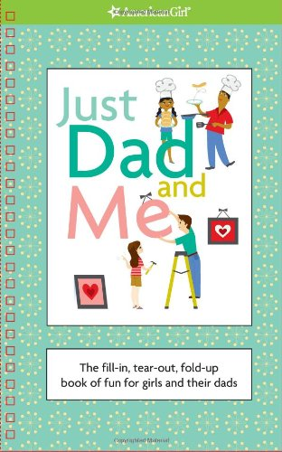Just Dad and Me: The Fill-In, Tear-Out, Fold-Up Book of Fun for Girls and Their Dads 9781593696696