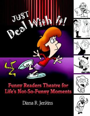 Just Deal with It!: Funny Readers Theatre for Life's Not-So-Funny Moments 9781591580430