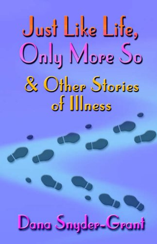 Just Like Life, Only More So and Other Stories of Illness 9781591139737