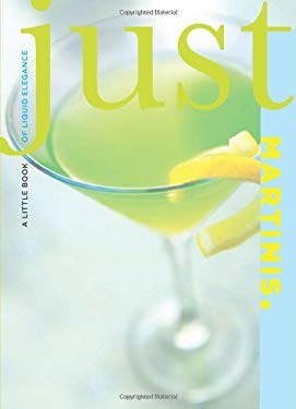 Just Martinis: A Little Book of Liquid Elegance 9781599218977