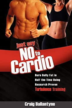 Just Say No to Cardio: Burn Belly Fat in Half the Time Using Research Proven Turbulence Training 9781599320816