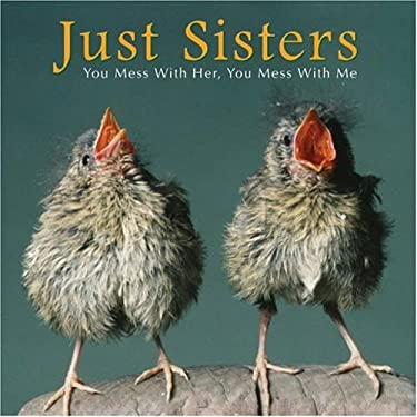 Just Sisters: You Mess with Her, You Mess with Me 9781595434425