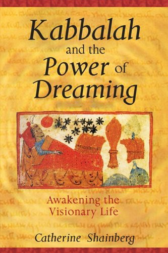 Kabbalah and the Power of Dreaming: Awakening the Visionary Life 9781594770470