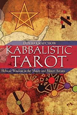 Kabbalistic Tarot: Hebraic Wisdom in the Major and Minor Arcana 9781594770647