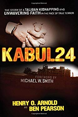 Kabul 24: The Story of a Taliban Kidnapping and Unwavering Faith in the Face of True Terror 9781595550224