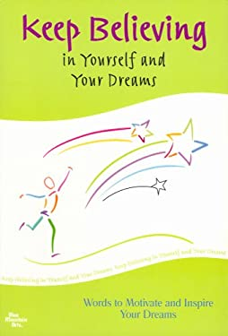 Keep Believing in Yourself and Your Dreams: Words to Motivate and Inspire Your Dreams 9781598421965