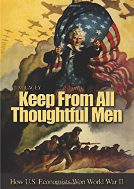 Keep from All Thoughtful Men: How U.S. Economists Won World War II 9781591144915