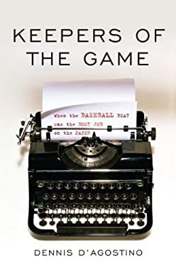 Keepers of the Game: When the Baseball Beat Was the Best Job on the Paper 9781597976916