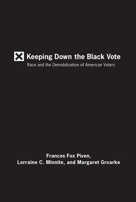 Keeping Down the Black Vote: Race and the Demobilization of American Voters 9781595583543