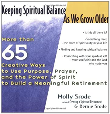 Keeping Spiritual Balance as We Grow Older: More Than 65 Creative Ways to a Meaningful Retirement 9781594730429