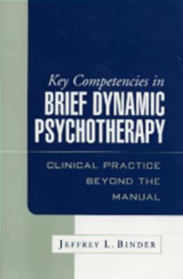 Key Competencies in Brief Dynamic Psychotherapy: Clinical Practice Beyond the Manual 9781593850586