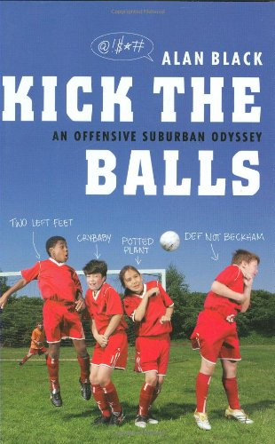 Kick the Balls: An Offensive Suburban Odyssey 9781594630477