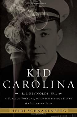 Kid Carolina: R.J. Reynolds Jr., a Tobacco Fortune, and the Mysterious Death of a Southern Icon 9781599951034