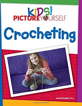 Kids! Picture Yourself: Crocheting 9781598635553