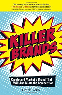 Killer Brands: Create and Market a Brand That Will Annihilate the Competition 9781598691238