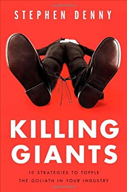 Killing Giants: 10 Strategies to Topple the Goliath in Your Industry 9781591843832