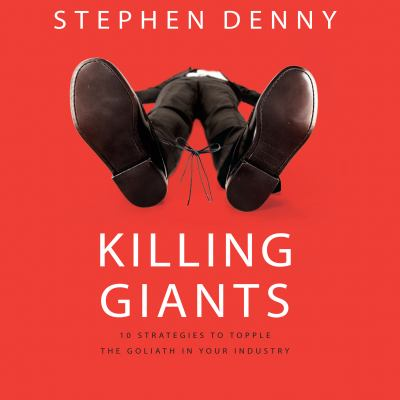 Killing Giants: 10 Strategies to Topple the Goliath in Your Industry 9781596596313