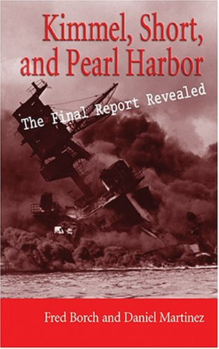 Kimmel, Short, and Pearl Harbor: The Final Report Revealed 9781591140900