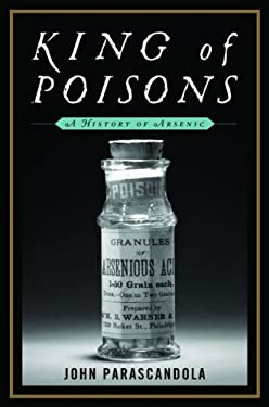 King of Poisons: A History of Arsenic 9781597977036