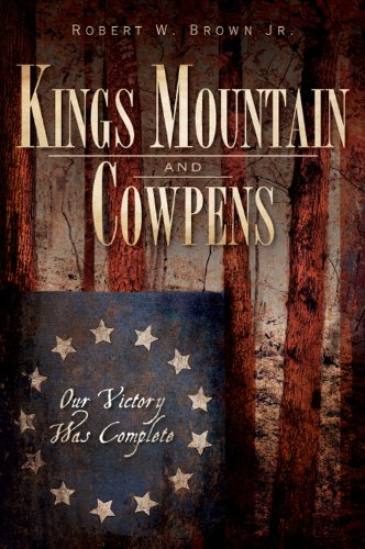 Kings Mountain and Cowpens: Our Victory Was Complete 9781596298293