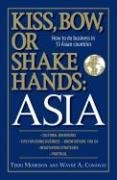 Kiss, Bow, or Shake Hands: Asia: How to Do Business in 12 Asian Countries 9781598692167