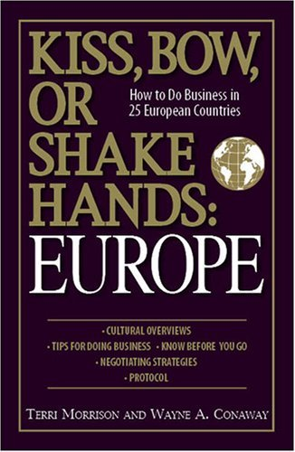 Kiss, Bow, or Shake Hands: Europe: How to Do Business in 25 European Countries 9781598692181