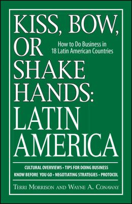 Kiss, Bow, or Shake Hands: Latin America: How to Do Business in 18 Latin American Countries 9781598692174