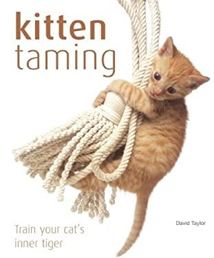 Kitten Taming: Train Your Cat's Inner Tiger 9781592239863